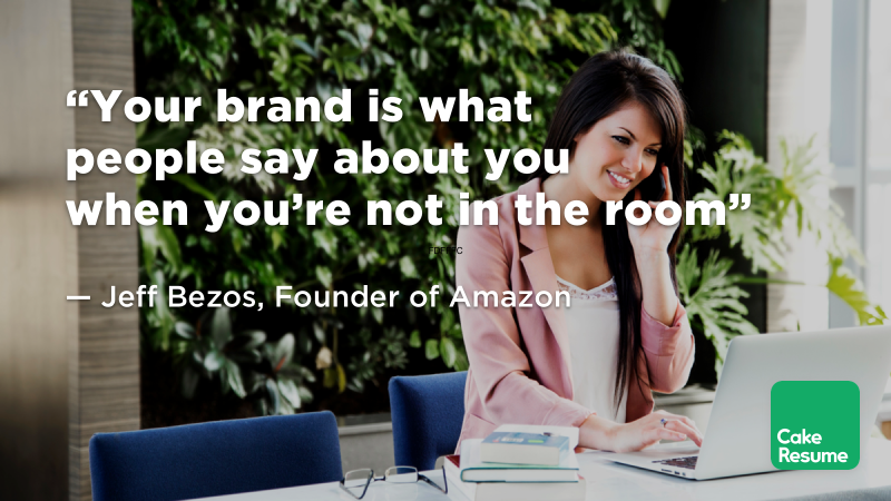 """""""Your brand is what people say about you when you're not in the room"""" — Jeff Bezos, Founder of Amazon"""