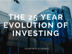 The 25 Year Evolution of Investing
