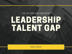 The Oil and Gas Industry Leadership Talent Gap
