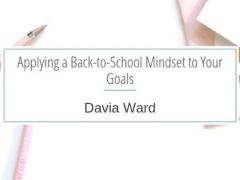 Davia Ward | Applying a Back-to-School Mindset