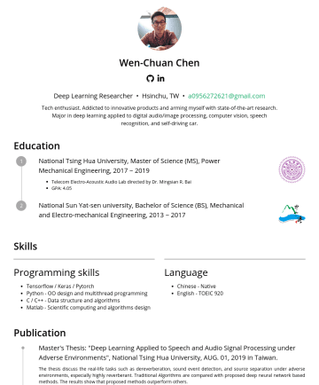 Deep Learning Researcher 履歷範本 - Wen-Chuan Chen Deep Learning Researcher • Hsinchu, TW • a@gmail.com Tech enthusiast. Addicted to innovative products and arming myself with state-o...