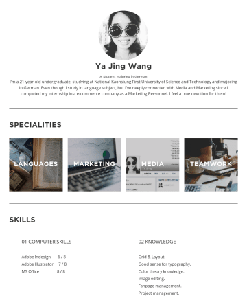 Marketing Specialist / Project Manager / Branding Marketing Resume Samples - Ya Jing Wang A Student majoring in German I'm a 21-year-old undergraduate, studying at National Kaohsiung First University of Science and Technology and majoring in German. Even though I study in language subject, but I've deeply connected with Media and Marketing since I completed my internship...