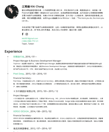 BD、PM Resume Samples - 一扇窗。 kktt901@gmail.comTaipei , Taiwan Experience Business Development Manager & Project Manager 2016/01~ Tripresso 旅遊咖 Tripresso is a B2B travel travel technology platform , the service including about providing package tour service, travel independently and flying ticket to customer. My main business mission is to promote cooperation...