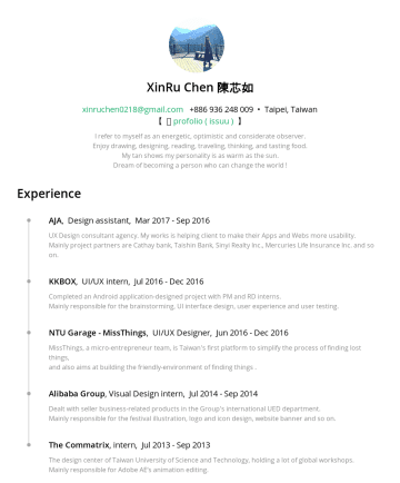 Photoshop, Illustrator, Sketch, Axure RP, InVision Resume Samples - XinRu Chen 陳芯如 xinruchen0218@gmail.com• Taipei, Taiwan 【 Open my Profolio (issuu) 】 I refer to myself as an energetic, optimistic and considerate o...