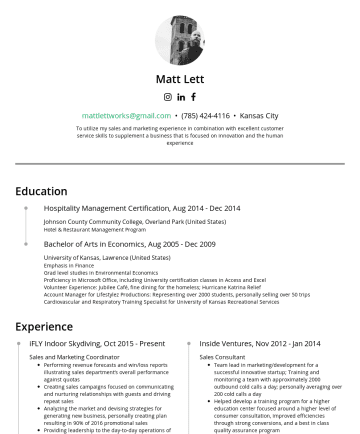 Resume Samples - Matt Lett mattlettworks@gmail.com • San Diego Hospitality Management Certification, AugDec 2014 Hotel & Restaurant Management Program Johnson County Community College, Overland Park (United States) Restaurant Management Internship at PizzaBella (Kansas City) Bachelor of Arts in Economics, AugDec 2009 University of Kansas, Lawrence (United States) Emphasis in Finance Volunteer Experience: Jubilee...