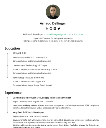 Front-end and/or back-end Developer Resume Examples - Arnaud Dellinger Full-Stack Developer • arn.dellinger@gmail.com • Portfolio 22-year-old IT student. Do mostly code and design. Helping people to do...