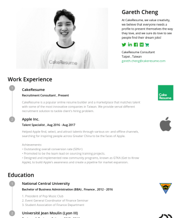 "Resume Examples - Gareth Cheng ""Everyone you meet is fighting a battle you know nothing about. Be kind. Always."" CakeResume Consultant Taipei, Taiwan • gareth.cheng@..."