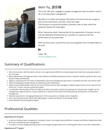 (資深)專案/產品經理、顧問 Resume Samples - Vern Yu, 游宗樺 This is the 10th year I engaged in the project management area, but what I used to do is not only project management. My talent is to ...