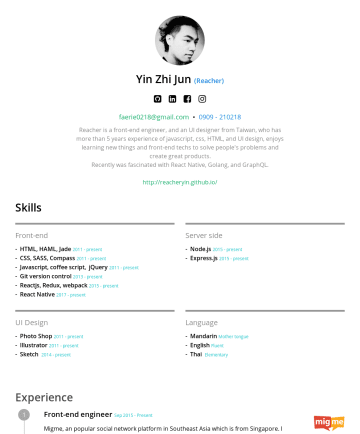 Resume Samples - Yin Zhi Jun ( Reacher ) faerie0218@gmail.com •Reacher is a front end engineer who has more than 6 years experience of javascript, css, HTML and UI ...
