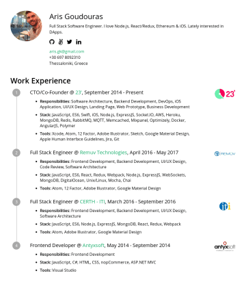 Resume Samples - Aris Goudouras Full Stack Software Engineer. I love React/Redux, Node.js, iOS and Go. Lately interested in AI and DApps. aris.gk@gmail.comThessaloniki, Greece Work Experience Full Stack Engineer @ uTu.ai , OctoberPresent Responsibilities: Frontend Development, Backend Development, DevOps, Automated Testing, Code Review Stack: JavaScript, Go, React, Redux, Goa...