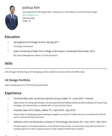 Resume Examples - Joshua Kim Recruiter Dallas, TXhttps://www.linkedin.com/in/kimjosh/ jjhkim1@gmail.com Education Springboard UX Design School, Spring 2017 UX Design...