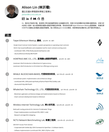 區塊鏈博士級研究員/研發工程師/技術顧問 Resume Samples - Ubuntu/MongoDB/RESTfulAPI Initial survey of Hyperledger Fabric (Linux Founation, IBM) Interior Training Course Lecturer in Blockchain Technology I nterior Training Course Lecturer in Machine Learning & Deep Learning Taipei Ethereum Meetup, Invited Speaker Simple Smart Contract Control System: a system perspective on operating smart contracts SSCCS: fast issue/modification and...