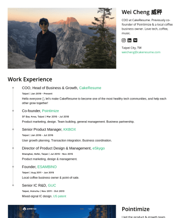 Doer Resume Samples - Wei Cheng 威秤 COO at CakeResume. Previously co-founder of Pointimize & a local coffee business owner. Love tech, coffee, music. Taipei City, TW weicheng@cakeresume.com Work Experience COO, CakeResume Taipei | JanPresent Hello everyone 👋, let's make CakeResume to become one of the most h e althy tech...