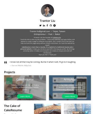 資深網頁全端工程師 Resume Samples - Trantor Liu Trantor.liu@gmail.com • Taipei, Taiwan Entrepreneur • Poet • Baker Hi there! I am the founder of CakeResume . I built the site to solve my own problem - I built some websites and apps before, and wanted to create a page to showcase my projects. But I couldn't find...