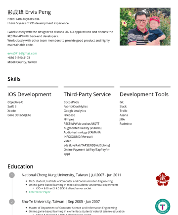 Ervis's CakeResume - 彭成瑋 Ervis Peng Hello! I am 34 years old. I have 5 years of iOS development experience. I work closely with the designer to discuss UI / UX applicat...