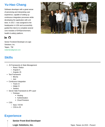 Frontend Developer Resume Samples - Yu-Hao Chang Software developer with a great sense of perceiving and interpreting user experience, capable of setting up continuous integration processes while developing the application with unit tests. In 2017, I was assigned to the headquarter in USA and successfully guided the interns to complete several core modules of...