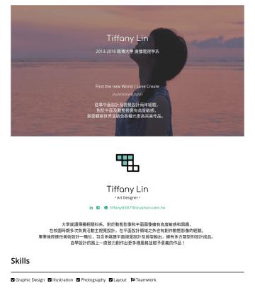 UI/UX Designer Resume Examples - Tiffany Lin Web/UI Designer /////////////////////// 從事網頁及介面設計 並有超過五年視覺設計經驗, 對於平面及動 態視覺有高度敏感, 熱愛觀察世界並結合各種元素 為完美作品。 Tiffany Lin • Web/UI Designer • t...