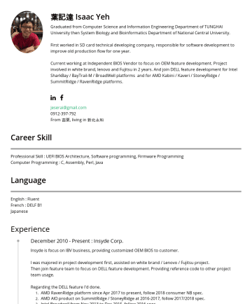 Resume Samples - 葉記達 Isaac Yeh Graduated from Computer Science and Information Engineering Department of TUNGHAI University then System Biology and Bioinformatics Department of National Central University. First worked in SD card technical developing company, responsible for software development to improve old production flow for one year. Current working at Independent...