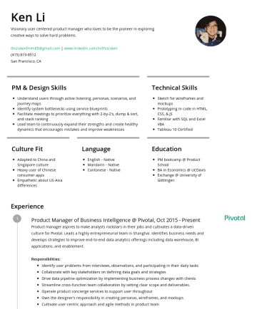 Resume Samples - Ken Li Visionary user centered product manager who loves to be the pioneer in exploring creative ways to solve hard problems. thisiskenfrom85@gmail.com | www.linkedin.com/in/thisiskenSan Francisco, CA PM & Design Skills Understand users through active listening, personas, scenarios, and journey maps Identify system bottlenecks using service blueprints...