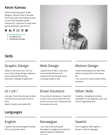 Kevin Kamau's CakeResume - Kevin Kamau Father,husband,graphic & web designer. Kenyan living in Norway. Tech enthusiast and making my way up the UX/UI designer ladder. Liverpo...