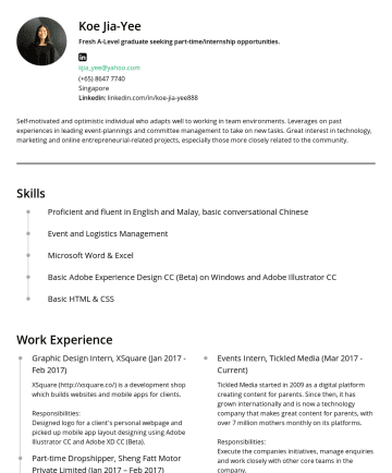Resume Samples - Chinese Event and Logistics Management Microsoft Word & Excel Basic Adobe Experience Design CC (Beta) on Windows and Adobe Illustrator CC Basic HTML & CSS Work Experience Graphic Design Intern, XSquare (JanFebXSquare (http://xsquare.co/) is a development shop which builds websites and mobile apps for clients. Responsibilities: Designed logo for a...