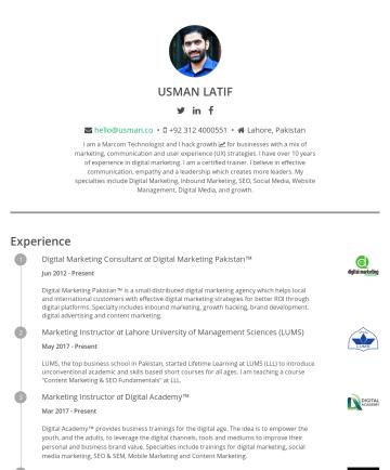 Usman Latif's CakeResume - USMAN LATIF hello@usman.co • +92 312 4000551 • Lahore, Pakistan I am a Marcom Technologist and I hack growth for businesses with a mix of marketing...