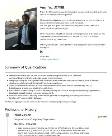 (資深)專案/產品經理、顧問 Resume Samples - Vern Yu, 游宗樺 This is the 10th year I engaged in the project management area, but what I used to do is not only project management. My talent is to ...