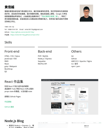 Junior Front End Web Developer Resume Samples - Tel:Email:enter3017sky@gmail.com Github: https://github.com/enter3017sky/ 作品集: https://enter3017sky.github.io/react-info/ Skills Front-end HTML / CSS / Stylus JavaScript / ES6 RWD React gulp / Webpack BootStrap EJS Back-end PHP / MySQL Node.js / Express Sequelize RESTful API Others Git Github AWE EC2 / Apache / Nginx...