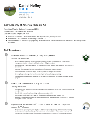Dan Hefley's CakeResume - Daniel Hefley dbhefley@gmail.comLake in the Hills, IL Golf Academy of America, Phoenix, AZ Associate of Applied Business Degree, April 2013 Golf Co...