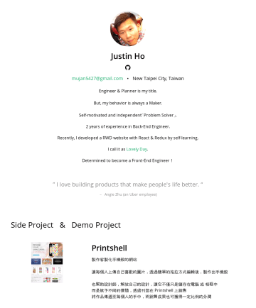 Front-End Engineer Resume Samples - Justin Ho ( I'm not currently looking for a job ) mujan5427@gmail.com • New Taipei City, Taiwan Engineer & Planner is my title. But, my behavior is always a Maker. Self-motivated and independent「Problem Solver」. 2 years of experience in Back-End Engineer. Recently, I developed a RWD website with...