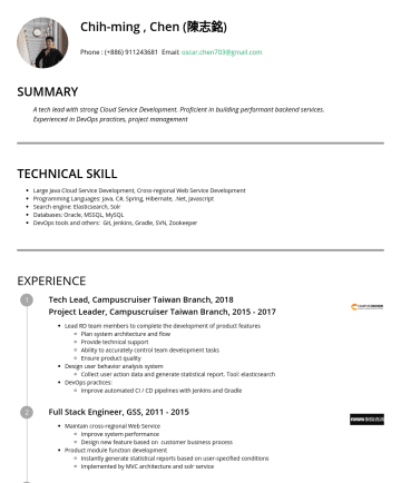 senior backend engineer Resume Samples - Chih-ming , Chen (陳志銘) Phone :Email: oscar.chen703@gmail.com SUMMARY A tech lead with strong Cloud Service Development. Proficient in building perf...