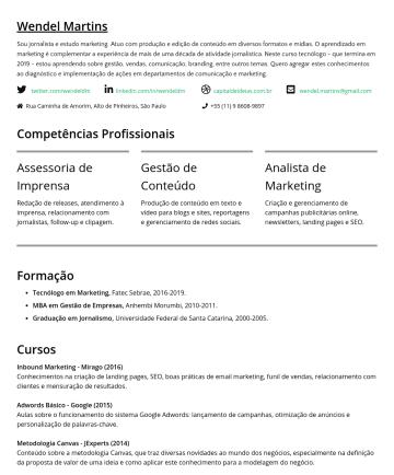 Jornalismo e Marketing Resume Samples - Wendel Martins Sou jornalista e estudo marketing. Atuo com produção e edição de conteúdo em diversos formatos e mídias. O aprendizado em marketing ...