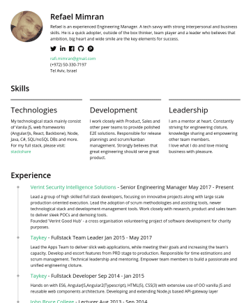 Resume Samples - on with ES6, AngularJS,Angular2(Typescript), HTML(5), CSS(3) with extensive use of OO vanilla JS and reusable web components architecture. Developing and extending Node.js based API-gateway layer John Bryce College - Lecturer AugSep 2014 Lecturer in a wide range of courses in the fields of: OOP, Desgin...