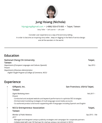 Nichola Hsiang's CakeResume - Jung Hsiang (Nichola) hijungjung@gmail.com • Taipei, Taiwan Story Teller • Self Learner • Life Lover Consider user experience as a way of brand sto...