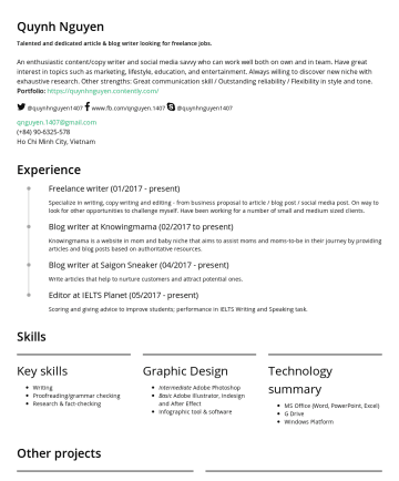 Resume Samples - Internet marketers. Skills Key skills Writing Proofread Research & fact-checking Graphic Design Intermediate Adobe Photoshop Basic Adobe Illustrator, Indesign and After Effect Infographic tool & software Technology summary MS Office (Word, PowerPoint, Excel) G Drive Windows Platform WordPress and Wix Other projects Head of Communication Department of Ha Ve 2016 Ha...