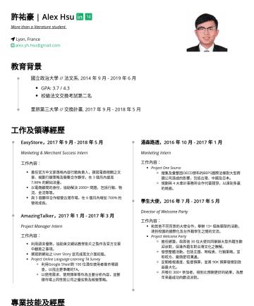 Digital Marketing / Data Analyst / Consultant Resume Examples - 許祐豪 | Alex Hsu More than a literature student. Taipei , Taiwan alex.yh.hsu@gmail.com 教育背景 國立政治大學 // 法文系, 2014 年 9 月年 6 月 GPA: 3.7 / 4.3 校級交換考試第二名(法...