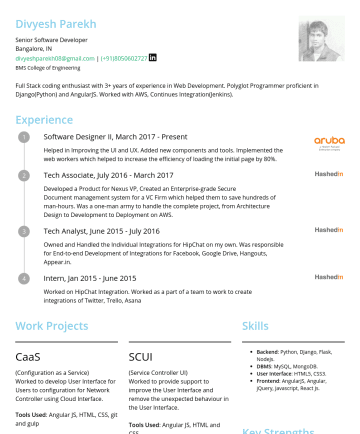 Senior Software Developer Resume Samples - Divyesh Parekh Senior Software Developer Bangalore, IN divyeshparekh08@gmail.com |BMS College of Engineering Full Stack coding enthusiast with 4 years of experience in Web Development. Polyglot Programmer proficient in Django(Python), Spring Boot(Java) and AngularJS. Worked with AWS, Continuous Integration(Jenkins). Experience Software Developer II, Decpresent Helped to...