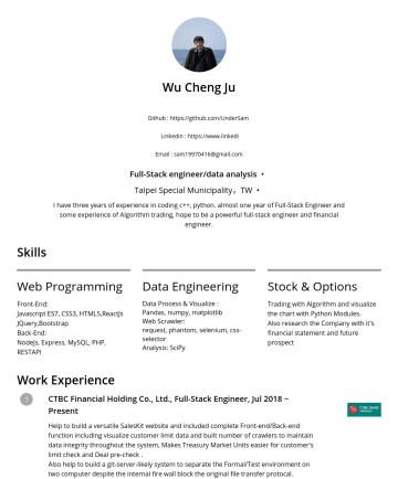 junior frontend engineer/junior backend engineer/data analysis Resume Examples - Wu Cheng Ju Github : https://github.com/UnderSam LinkedIn : https://www.linkedin.com/in/sam-wu-b88a9a149/ Email : sam@gmail.com Full-Stack engineer...
