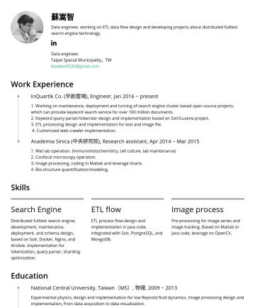 資料工程師 Resume Examples - 蘇嵩智 Data engineer, working on ETL data flow design and developing projects about distributed fulltext search engine technology. Data engineer, Taip...