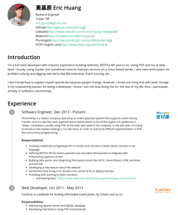Software Engineer Resume Samples - 黃基原 Eric Huang Backend Engineer Taipei, TW eric.g.yuan@gmail.com Github( https://github.com/justericgg ) LinkedIn( https://www.linkedin.com/in/eric...