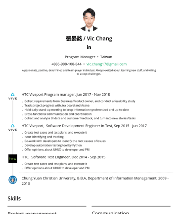 Project manager Resume Samples - 張晏銘 / Vic Chang Program Manager • Taiwan vic.chang17@gmail.com A passionate, positive, determined and team-player individual. Always excited about ...