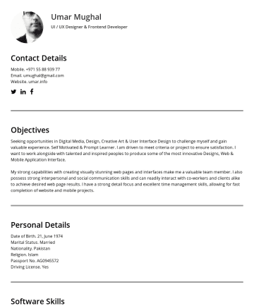 Resume Samples - Umar Mughal UI / UX Designer & Frontend Developer Contact Details MobileEmail. umughal@gmail.com Website. umar.info Objectives Seeking opportunities in Digital Media, Design, Creative Art & User Interface Design to challenge myself and gain valuable experience. Self Motivated & Prompt Learner. I am driven to meet criteria or project to ensure satisfaction...