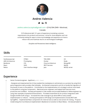 Resume Samples - enhance the product UX and UI by applying the principles of responsive web design and approaching the application as the end user. Education Bachelor of Engineering (B.Eng.), Computer Science Universidad EANBogota - Colombia Courses Architecting on AWS Microtek, NYC Human-Computer Interaction Coursera Javascript MVC Bitovi, Mountain View, CA The...