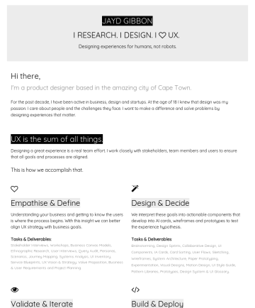 Jayd Gibbon's CakeResume - JAYD GIBBON I RESEARCH. I DESIGN. I UX. Building empathy with real conversations. Hi there, I'm a product designer based in the amazing city of Cap...
