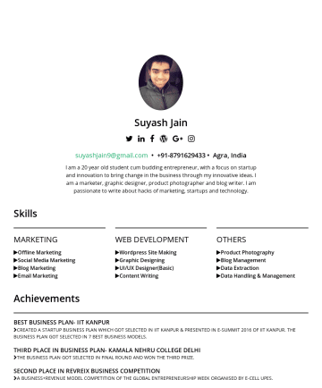 Resume Samples - technology. Skills MARKETING Offline Marketing Social Media Marketing Blog Marketing Email Marketing WEB DEVELOPMENT Wordpress Site Making Graphic Designing UI/UX Designer(Basic) Content Writing OTHERS Product Photography Blog Management Data Extraction Data Handling & Management Achievements BEST BUSINESS PLAN- IIT KANPUR CREATED A STARTUP BUSINESS PLAN WHICH GOT SELECTED IN...