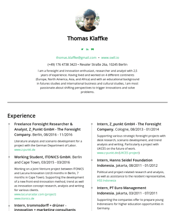 Resume Samples - Thomas Klaffke thomas.klaffke@gmail.com • www.swll.io• Revaler Straße 26a,Berlin I am a foresight and innovation enthusiast, researcher and analyst...