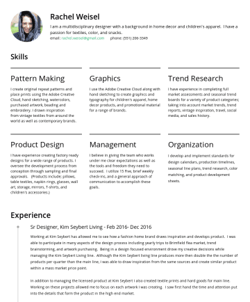 Resume Samples - experience in completing full market assessments and seasonal trend boards for a variety of product categories; taking into account market trends, trend reports, vintage inspiration, travel, social media, and sales history. Product Design I have experience creating factory ready designs for a wide range of products. I oversee the development...
