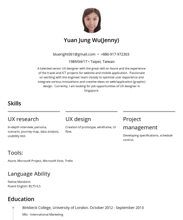 Resume Samples - Yuan Jung Wu(Jenny) blueright061@gmail.com •/04/17 • Taipei, Taiwan A talented senior UX designer with the great skill on Axure and the experience ...