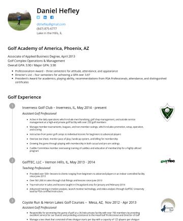 Dan Hefley's CakeResume - Daniel Hefley dbhefley@gmail.comLake in the Hills, IL Golf Academy of America, Phoenix, AZ Associate of Applied Business Degree, April 2013 Golf Co...