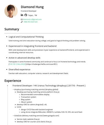 前端工程師 Resume Examples - Diamond Hung Frontend Developer Taipei,TW diamond.cc@gmail.com Summary Logical and Computational Thinking Solid training and strict education durin...
